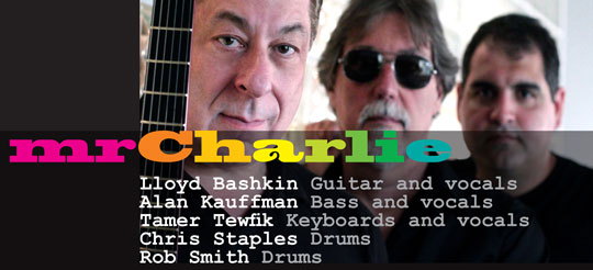 mrCharlie is Lloyd Bashkin Guitar and vocals, Alan Kauffman Bass and vocals ,Tamer Tewfik Keyboards and vocals , Chris Staples Drums ,Rob Smith Drums